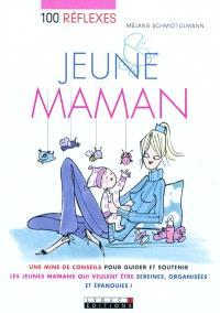 100 réflexes jeune maman : une mine de conseils pour guider et soutenir les jeunes mamans qui veulent être sereines, organisées et épanouies !