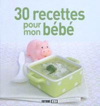 30 recettes pour mon bébé