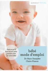 Bébé mode d'emploi : tout ce qu'il faut savoir pour prendre soin de votre bébé