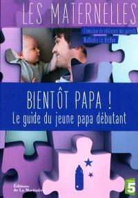 Bientôt papa ! : le guide du jeune papa débutant