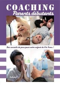 Coaching parents débutants : des conseils de pros pour votre enfant de 0 à 3 ans !