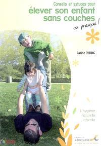 Conseils et astuces pour élever son enfant sans couches ou presque ! : l'hygiène naturelle infantile