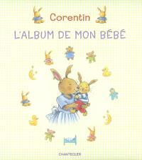 Corentin : l'album de mon bébé