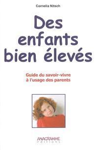 Des enfants bien élevés : guide du savoir-vivre à l'usage des parents