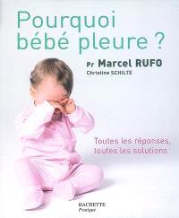 Elever bébé, Bébé pleure : toutes les réponses, toutes les solutions
