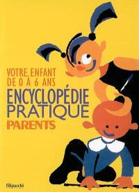 Encyclopédie pratique parents : votre enfant de 0 à 6 ans