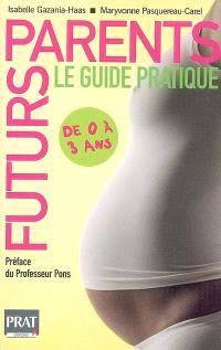 Futurs parents : le guide pratique : de 0 à 3 ans
