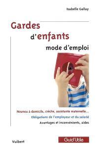 Gardes d'enfants mode d'emploi : nounou à domicile, assistante maternelle, crèche..., avantages et inconvénients, aides financières, droits et devoirs de l'employeur et du salarié