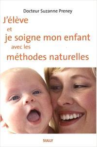 J'élève et je soigne mon enfant avec les méthodes naturelles