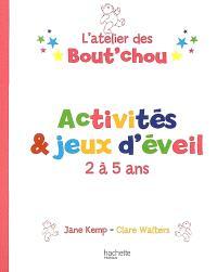 L'atelier des bout'chou : activités et jeux d'éveil 2-5 ans