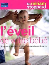 L'éveil de votre bébé : accompagnez les progrès de votre enfant pendant sa première année