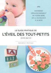 L'éveil des tout-petits : comment favoriser l'éveil et l'épanouissement de son bébé de la naissance à 18 mois
