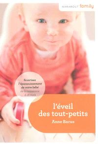 L'éveil des tout-petits : favorisez l'éveil et l'épanouissement de son bébé de la naissance à 18 mois