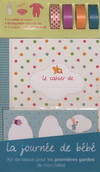 La journée de bébé : kit de liaison pour les premières gardes de mon bébé