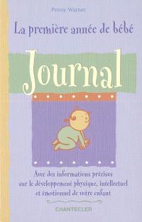 La première année de bébé : journal : avec des informations précises sur le développement physique, intellectuel et émotionnel de votre enfant
