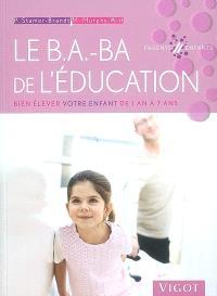 Le b.a.-ba de l'éducation : bien élever votre enfant de 1 an à 7 ans
