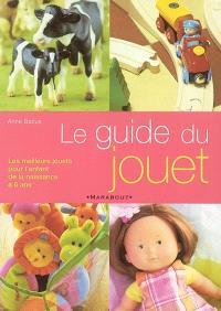 Le guide du jouet : les meilleurs jouets pour l'enfant de la naissance à 6 ans