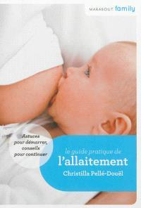 Le guide pratique de l'allaitement : astuces pour démarrer, conseils pour continuer