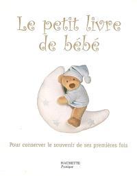 Le petit livre de bébé : pour conserver le souvenir de ses premières fois