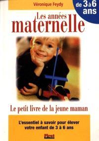 Le petit livre des années maternelle : 3-6 ans