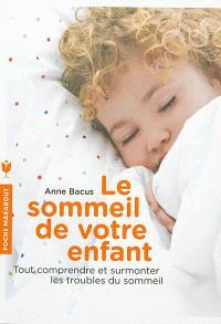 Le sommeil de votre enfant : tout comprendre et surmonter les troubles du sommeil