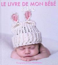 Ma petite fille : le livre de mon bébé