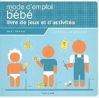 Mode d'emploi de mon bébé : livre de jeux et d'activités : de 0 à 36 mois