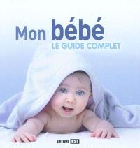 Mon bébé : le guide complet