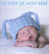 Mon petit garçon : le livre de mon bébé