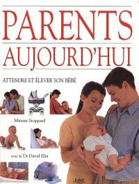 Parents d'aujourd'hui : attendre et élever son bébé