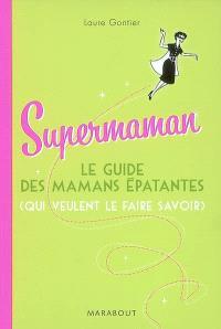 Supermaman : le guide des mamans épatantes (qui veulent le faire savoir)