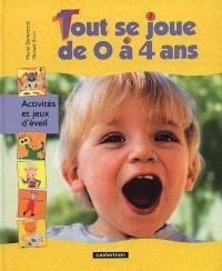 Tout se joue de 0 à 4 ans : activités et jeux d'éveil