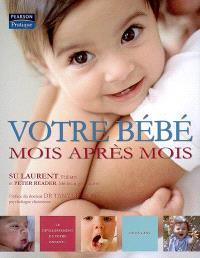 Votre bébé mois après mois : le développement de votre enfant de 0 à 2 ans