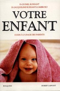 Votre enfant : guide à l'usage des parents