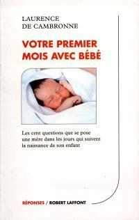 Votre premier mois avec bébé : les 100 questions que se pose une mère dans les jours qui suivent la naissance de son enfant