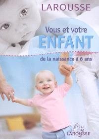Vous et votre enfant : de la naissance à 6 ans