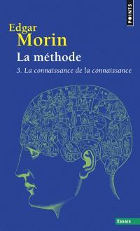 La méthode. Volume 3, La connaissance de la connaissance : anthropologie de la connaissance