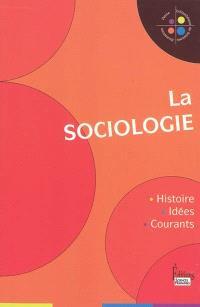 La sociologie : histoire, idées, courants
