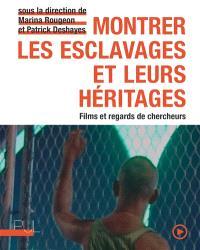 Montrer les esclavages et leurs héritages : films et regards de chercheurs
