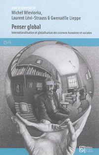 Penser global : internationalisation et globalisation des sciences humaines et sociales