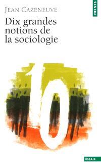 Dix grandes notions de la sociologie