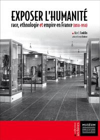 Exposer l'humanité : race, ethnologie et empire en France (1850-1950)