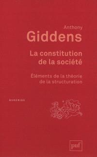 La constitution de la société : éléments de la théorie de la structuration