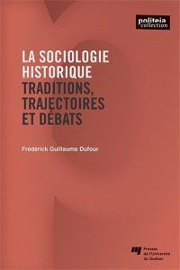 La sociologie historique  : traditions, trajectoires et débats