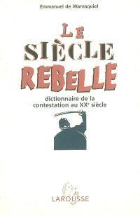 Le siècle rebelle : dictionnaire de la contestation au XXe siècle