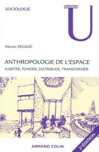 Anthropologie de l'espace : habiter, fonder, distribuer, transformer