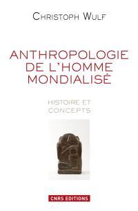 Anthropologie de l'homme mondialisé : histoire et concepts