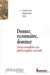 Donner, reconnaître, dominer : trois modèles en philosophie sociale