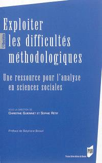 Exploiter les difficultés méthodologiques : une ressource pour l'analyse en sciences sociales