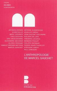 L'anthropologie de Marcel Gauchet : analyse et débats : colloque des 14 et 15 octobre 2011 au Collège des Bernardins